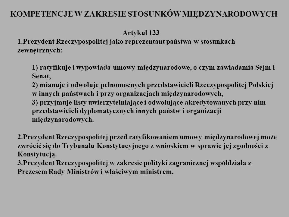 Artykuł 133 1.Prezydent Rzeczypospolitej jako reprezentant państwa w stosunkach zewnętrznych: 1) ratyfikuje i wypowiada umowy międzynarodowe, o czym z