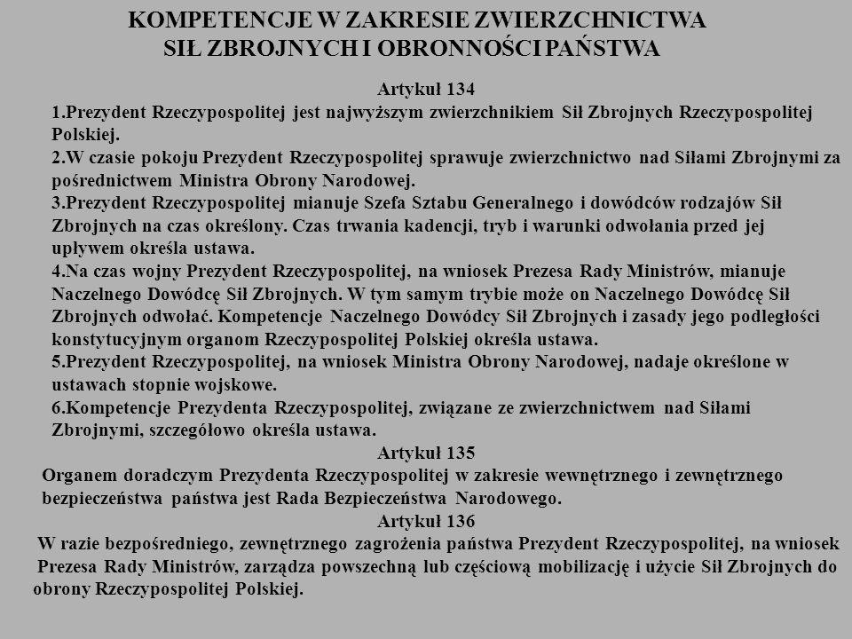Artykuł 134 1.Prezydent Rzeczypospolitej jest najwyższym zwierzchnikiem Sił Zbrojnych Rzeczypospolitej Polskiej. 2.W czasie pokoju Prezydent Rzeczypos