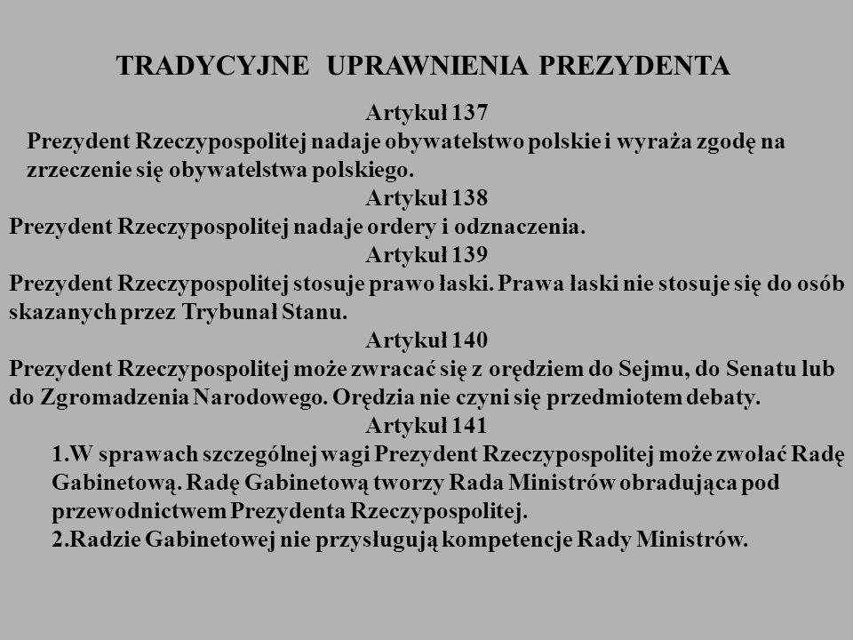 Artykuł 137 Prezydent Rzeczypospolitej nadaje obywatelstwo polskie i wyraża zgodę na zrzeczenie się obywatelstwa polskiego. Artykuł 138 Prezydent Rzec