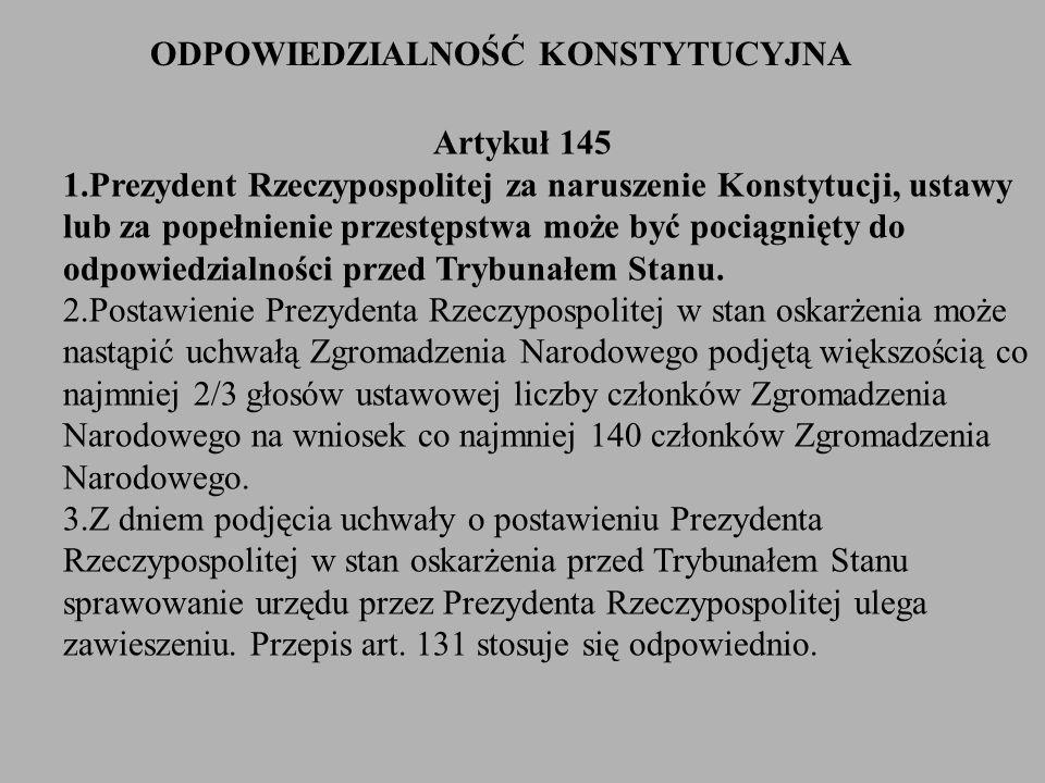 Artykuł 145 1.Prezydent Rzeczypospolitej za naruszenie Konstytucji, ustawy lub za popełnienie przestępstwa może być pociągnięty do odpowiedzialności p