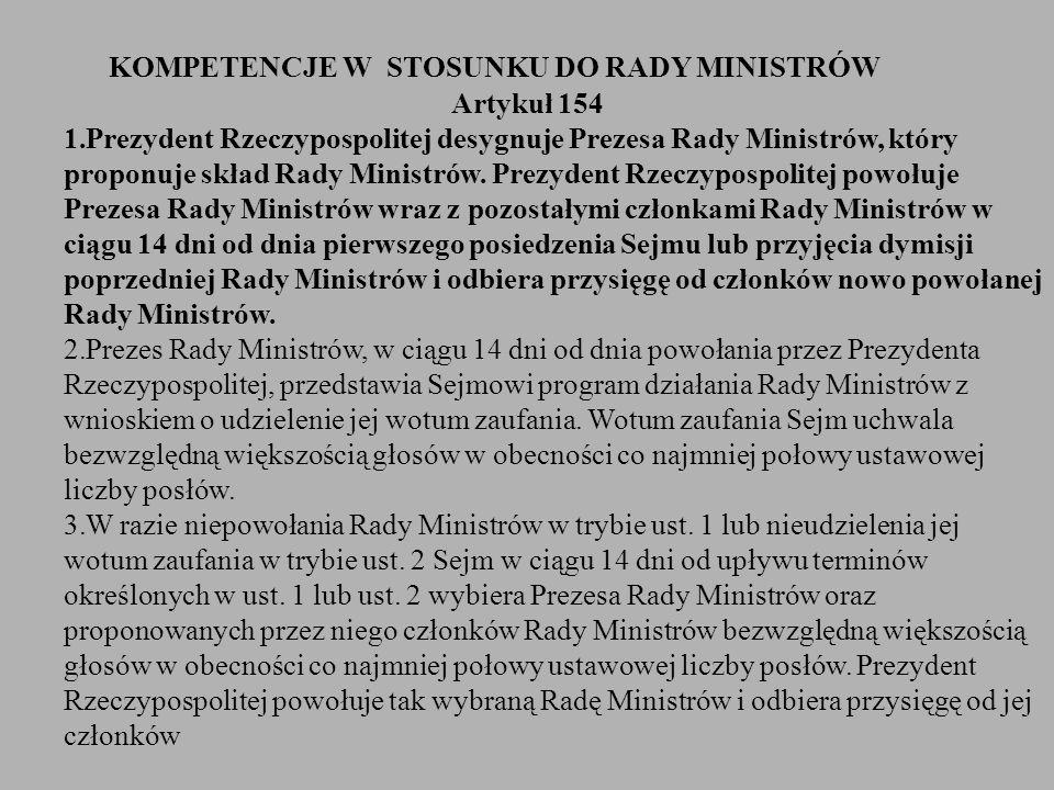 Artykuł 154 1.Prezydent Rzeczypospolitej desygnuje Prezesa Rady Ministrów, który proponuje skład Rady Ministrów. Prezydent Rzeczypospolitej powołuje P