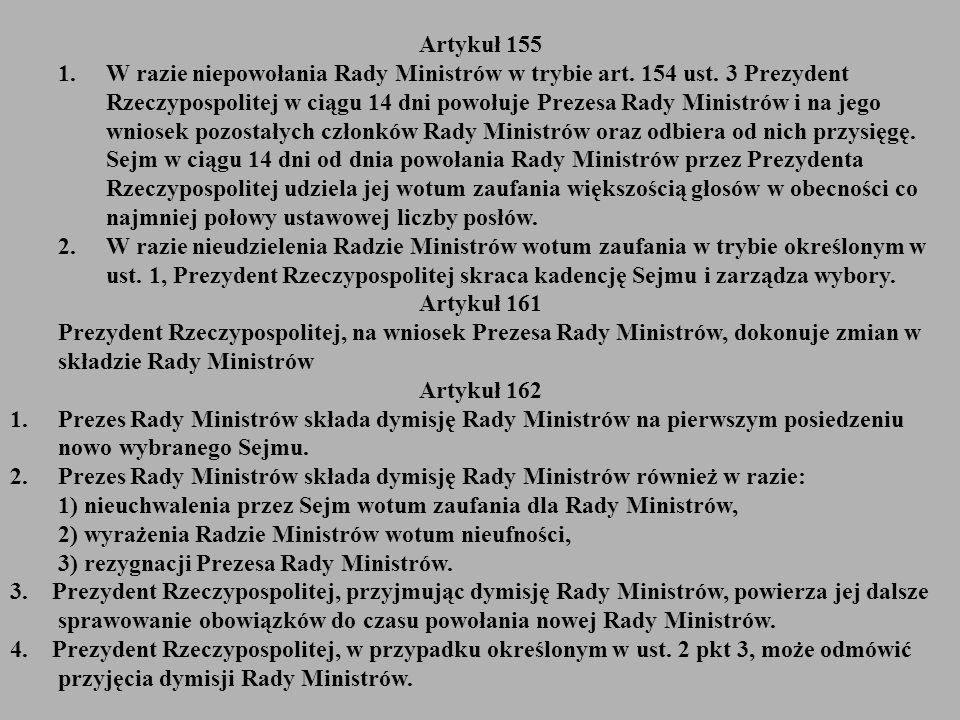 Artykuł 155 1.W razie niepowołania Rady Ministrów w trybie art. 154 ust. 3 Prezydent Rzeczypospolitej w ciągu 14 dni powołuje Prezesa Rady Ministrów i