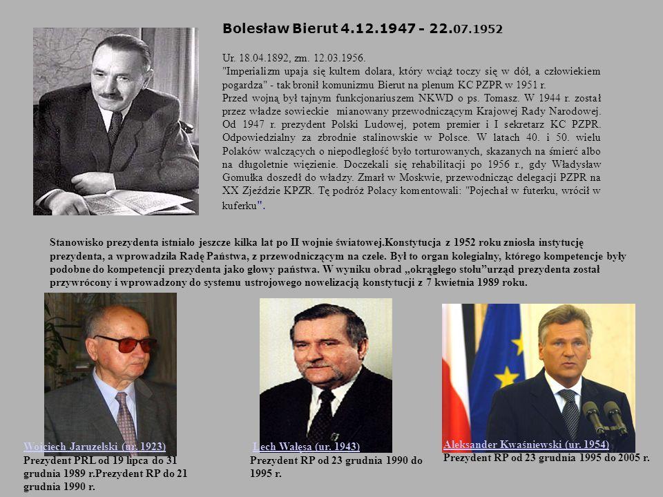 Bolesław Bierut 4.12.1947 - 22. 07.1952 Ur. 18.04.1892, zm. 12.03.1956.