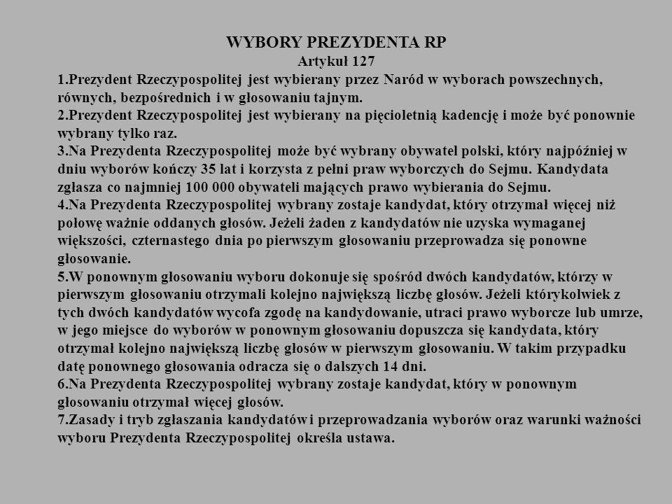 WYBORY PREZYDENTA RP Artykuł 127 1.Prezydent Rzeczypospolitej jest wybierany przez Naród w wyborach powszechnych, równych, bezpośrednich i w głosowani