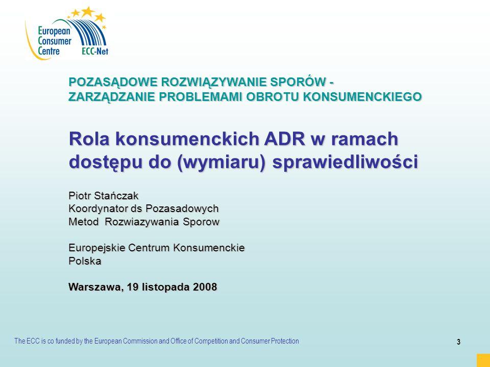 The ECC is co funded by the European Commission and Office of Competition and Consumer Protection 3 POZASĄDOWE ROZWIĄZYWANIE SPORÓW - ZARZĄDZANIE PROB