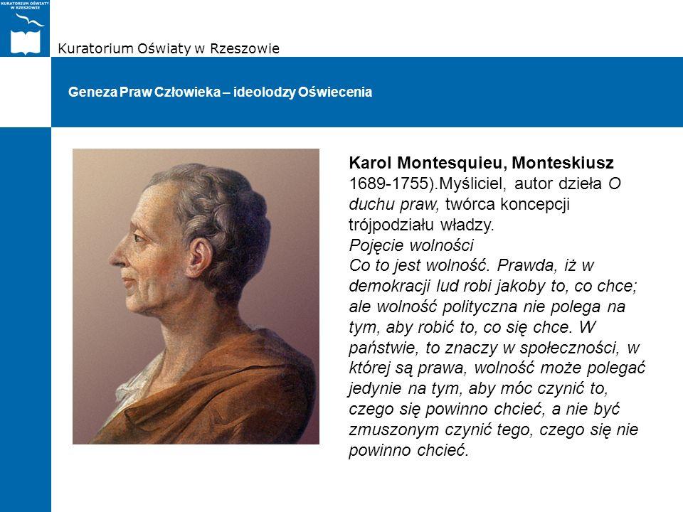 Kuratorium Oświaty w Rzeszowie Geneza Praw Człowieka – ideolodzy Oświecenia Karol Montesquieu, Monteskiusz 1689-1755).Myśliciel, autor dzieła O duchu
