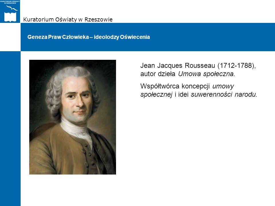 Kuratorium Oświaty w Rzeszowie Geneza Praw Człowieka – ideolodzy Oświecenia Jean Jacques Rousseau (1712-1788), autor dzieła Umowa społeczna. Współtwór