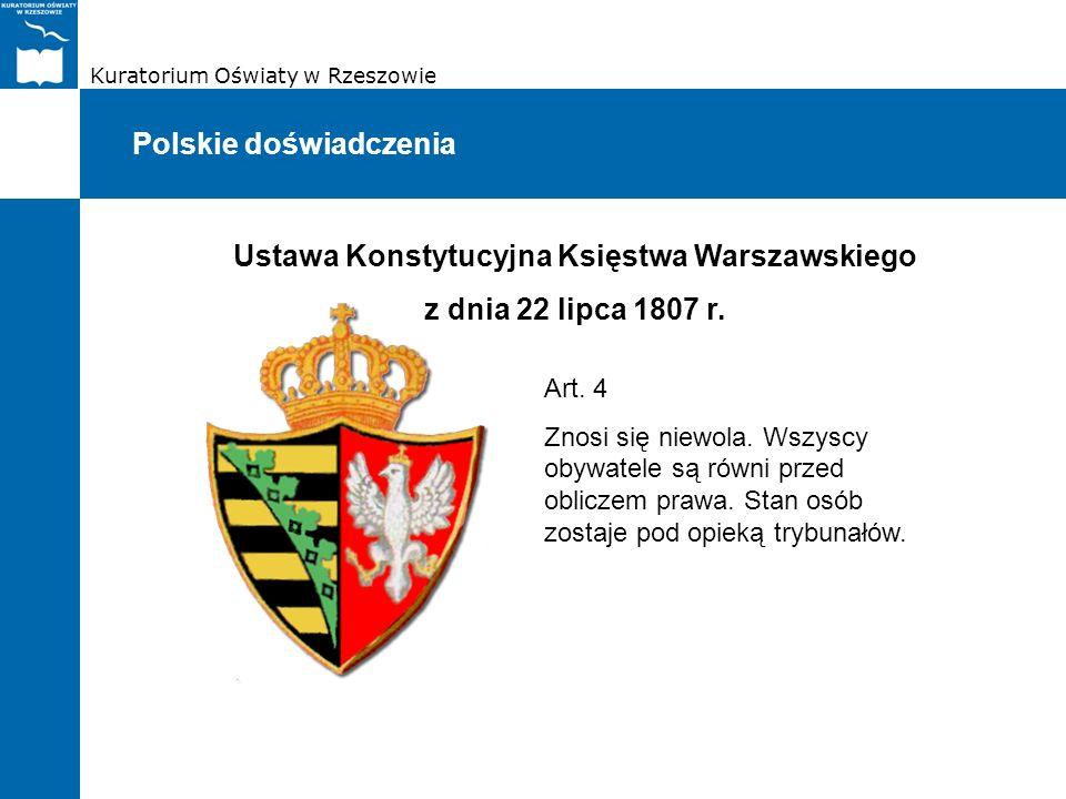 Kuratorium Oświaty w Rzeszowie Polskie doświadczenia Ustawa Konstytucyjna Księstwa Warszawskiego z dnia 22 lipca 1807 r. Art. 4 Znosi się niewola. Wsz