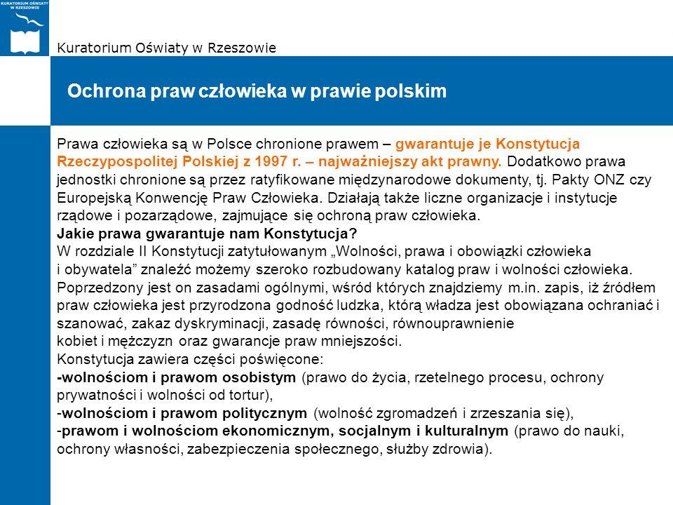 Kuratorium Oświaty w Rzeszowie Ochrona praw człowieka w prawie polskim Prawa człowieka są w Polsce chronione prawem – gwarantuje je Konstytucja Rzeczy