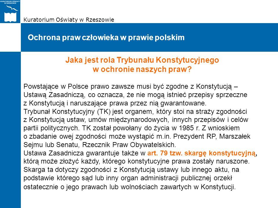 Kuratorium Oświaty w Rzeszowie Ochrona praw człowieka w prawie polskim Jaka jest rola Trybunału Konstytucyjnego w ochronie naszych praw? Powstające w