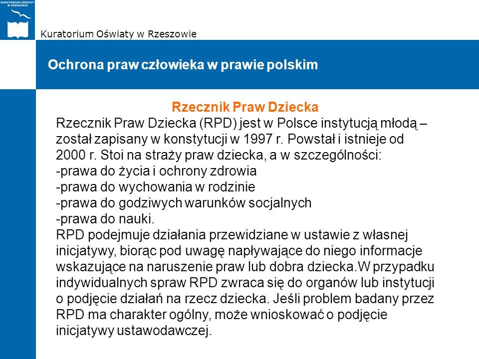 Kuratorium Oświaty w Rzeszowie Ochrona praw człowieka w prawie polskim Rzecznik Praw Dziecka Rzecznik Praw Dziecka (RPD) jest w Polsce instytucją młod