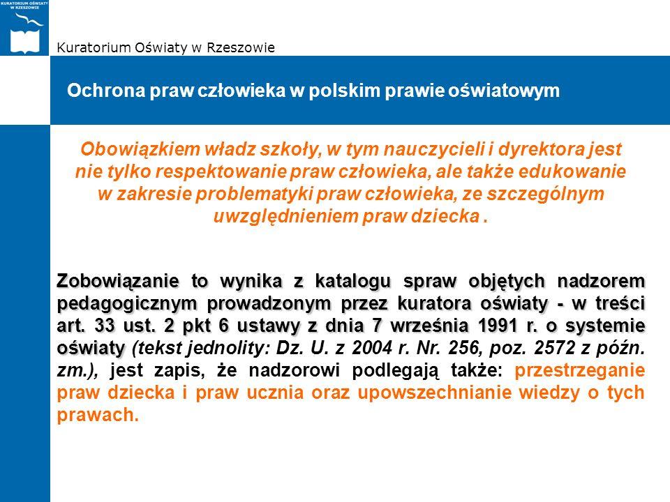 Kuratorium Oświaty w Rzeszowie Ochrona praw człowieka w polskim prawie oświatowym Obowiązkiem władz szkoły, w tym nauczycieli i dyrektora jest nie tyl
