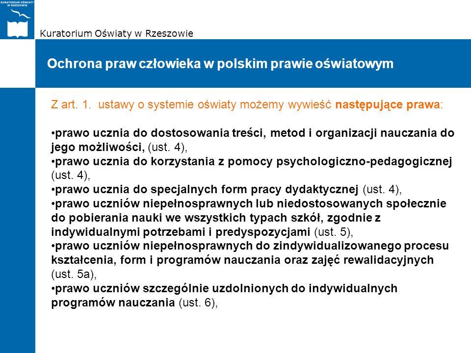 Kuratorium Oświaty w Rzeszowie Ochrona praw człowieka w polskim prawie oświatowym Z art. 1. ustawy o systemie oświaty możemy wywieść następujące prawa