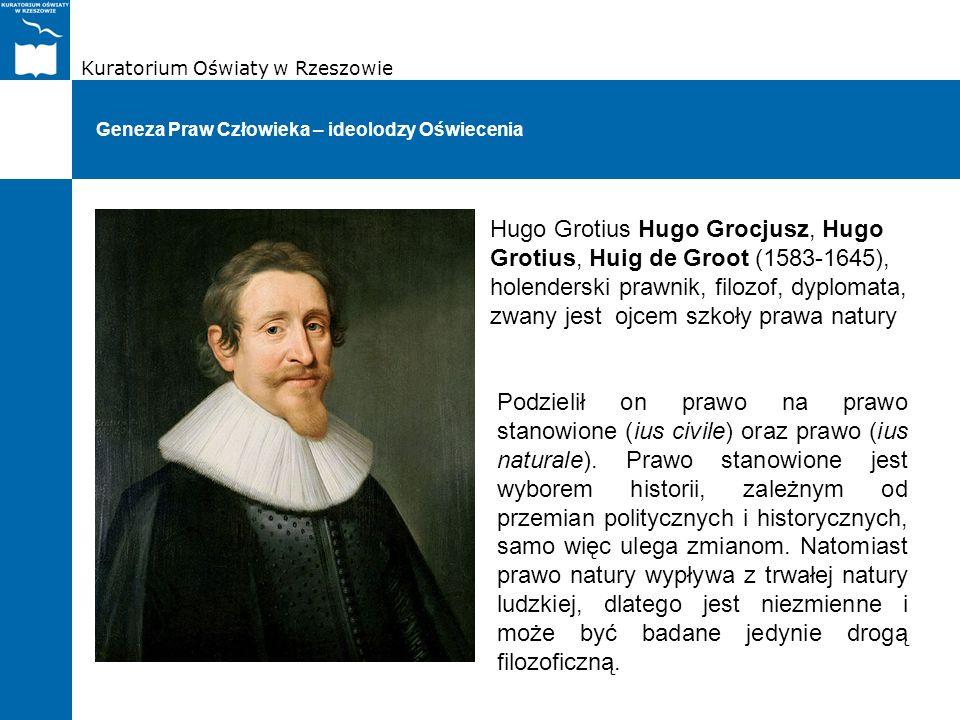 Kuratorium Oświaty w Rzeszowie Geneza Praw Człowieka – ideolodzy Oświecenia Hugo Grotius Hugo Grocjusz, Hugo Grotius, Huig de Groot (1583-1645), holen
