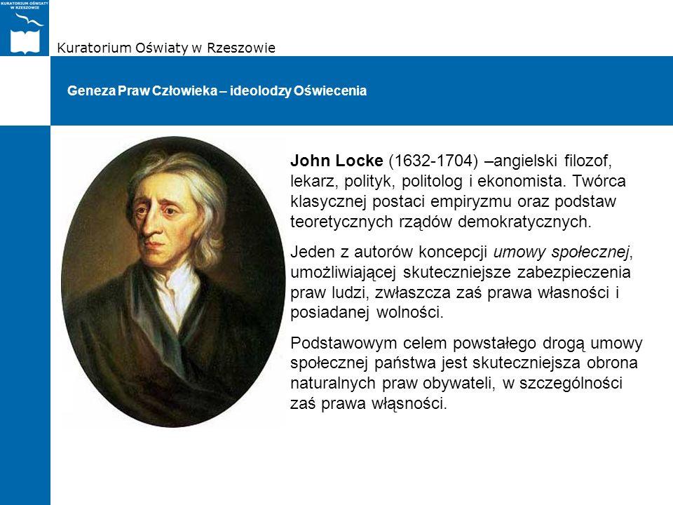 Kuratorium Oświaty w Rzeszowie Geneza Praw Człowieka – ideolodzy Oświecenia John Locke (1632-1704) –angielski filozof, lekarz, polityk, politolog i ek