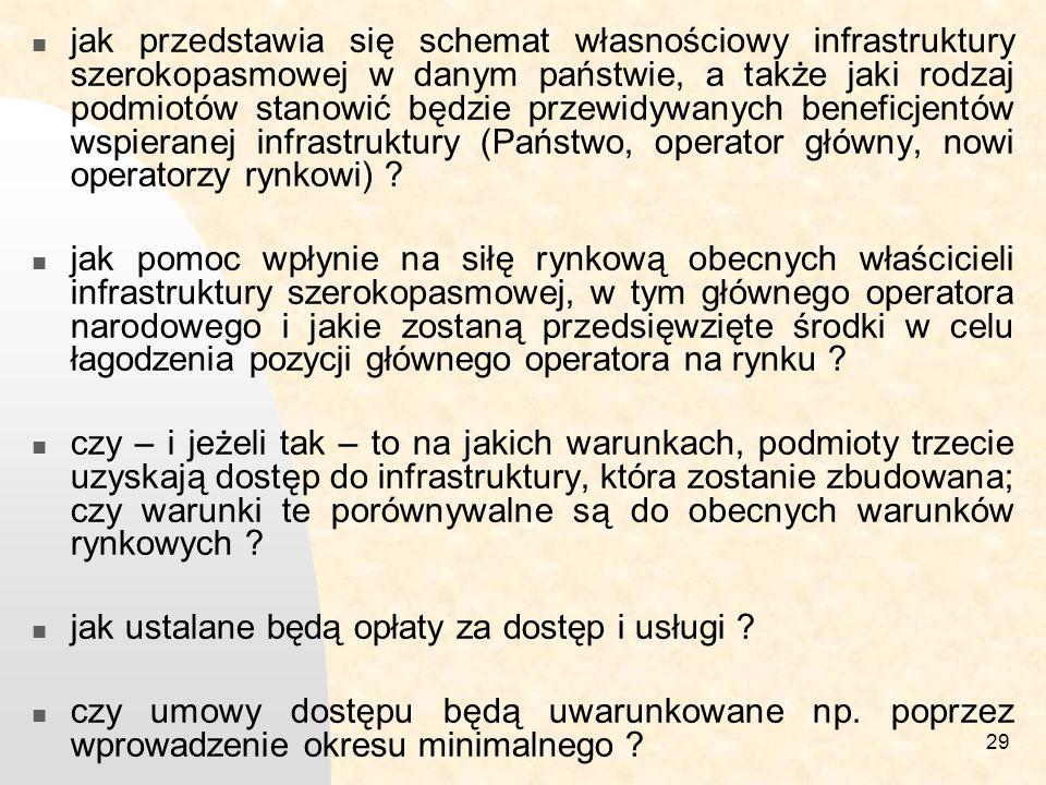 29 jak przedstawia się schemat własnościowy infrastruktury szerokopasmowej w danym państwie, a także jaki rodzaj podmiotów stanowić będzie przewidywanych beneficjentów wspieranej infrastruktury (Państwo, operator główny, nowi operatorzy rynkowi) .