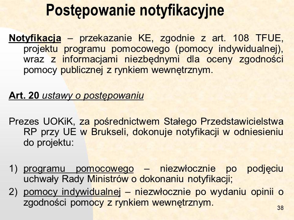 38 Postępowanie notyfikacyjne Notyfikacja – przekazanie KE, zgodnie z art.