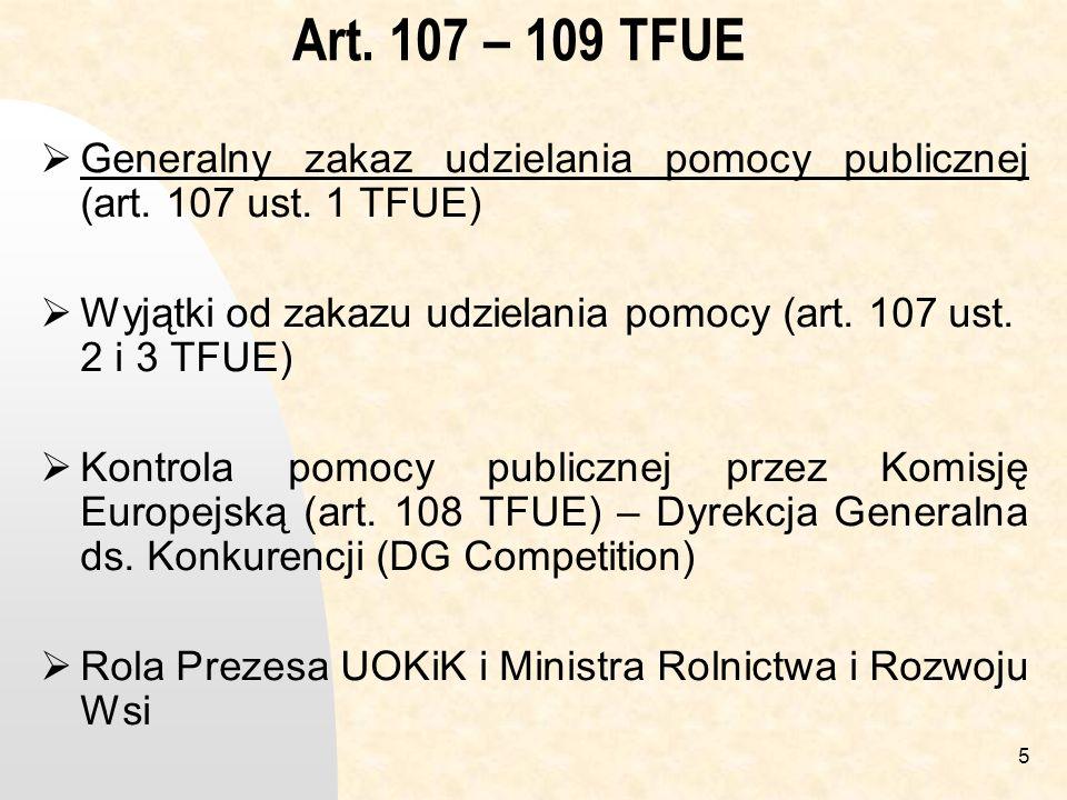 5 Art.107 – 109 TFUE Generalny zakaz udzielania pomocy publicznej (art.