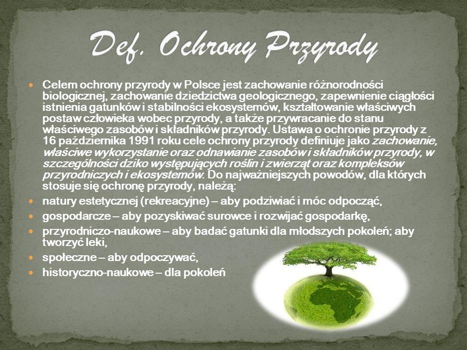 Celem ochrony przyrody w Polsce jest zachowanie różnorodności biologicznej, zachowanie dziedzictwa geologicznego, zapewnienie ciągłości istnienia gatu