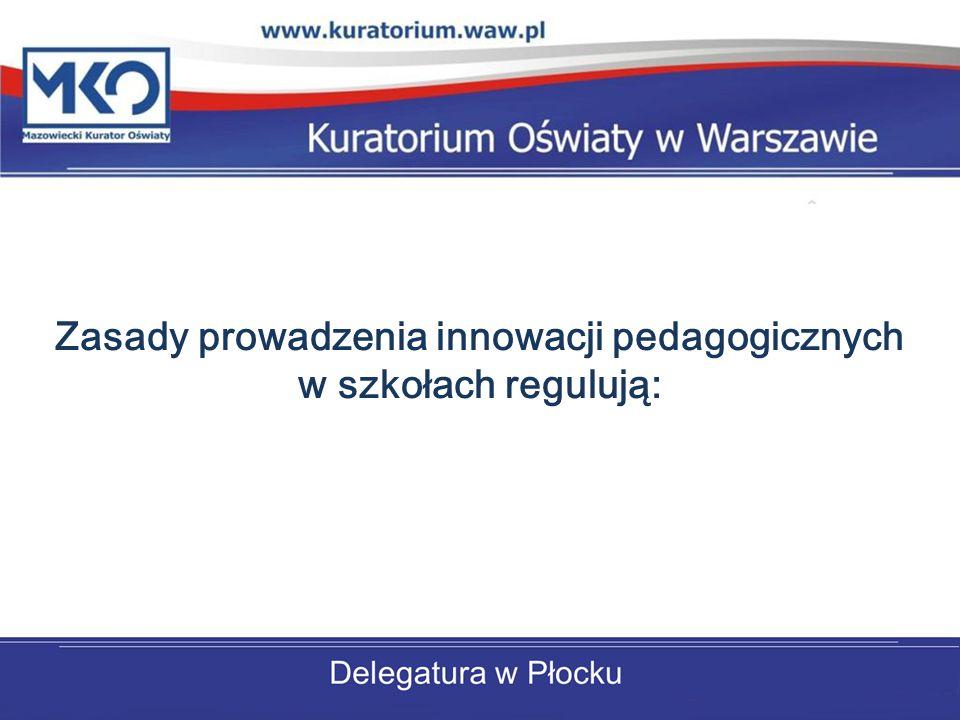 Zasady prowadzenia innowacji pedagogicznych w szkołach regulują:
