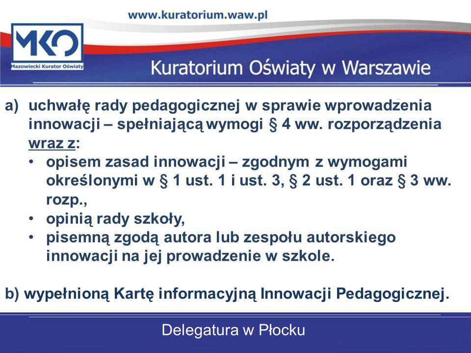 a)uchwałę rady pedagogicznej w sprawie wprowadzenia innowacji – spełniającą wymogi § 4 ww. rozporządzenia wraz z: opisem zasad innowacji – zgodnym z w