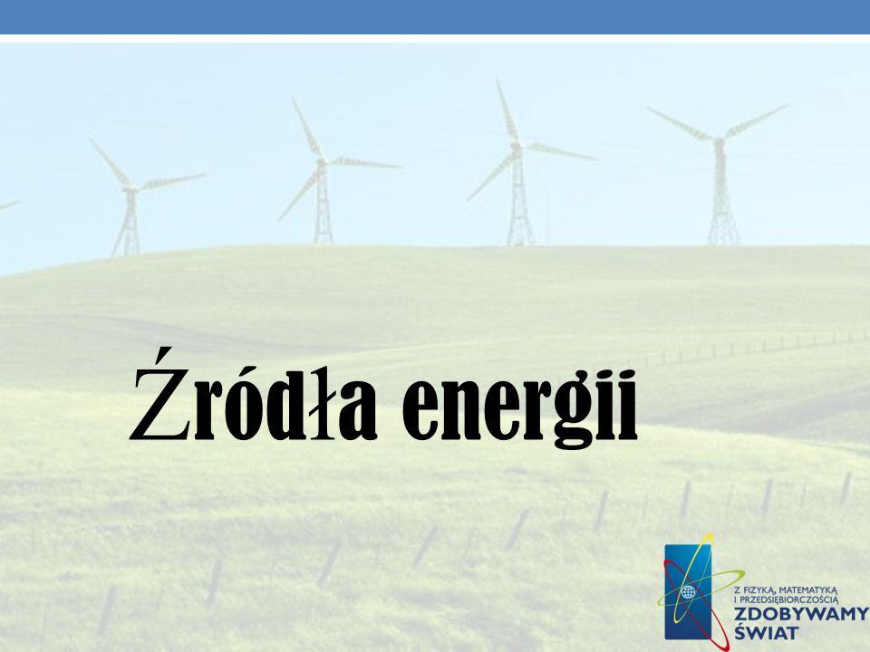 Ź ród ł a energii