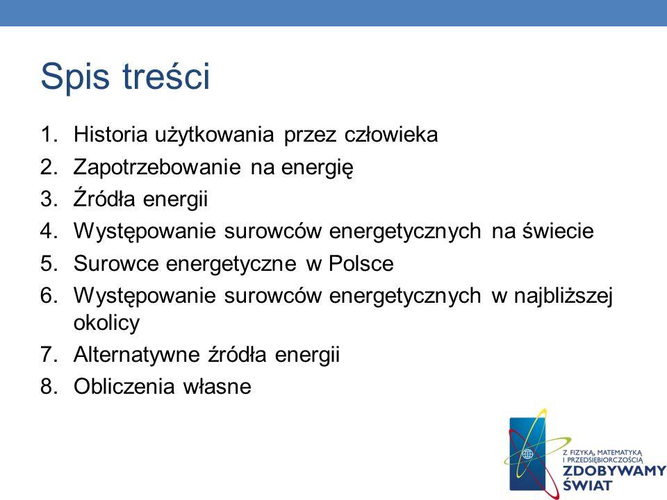 Spis treści 1.Historia użytkowania przez człowieka 2.Zapotrzebowanie na energię 3.Źródła energii 4.Występowanie surowców energetycznych na świecie 5.S