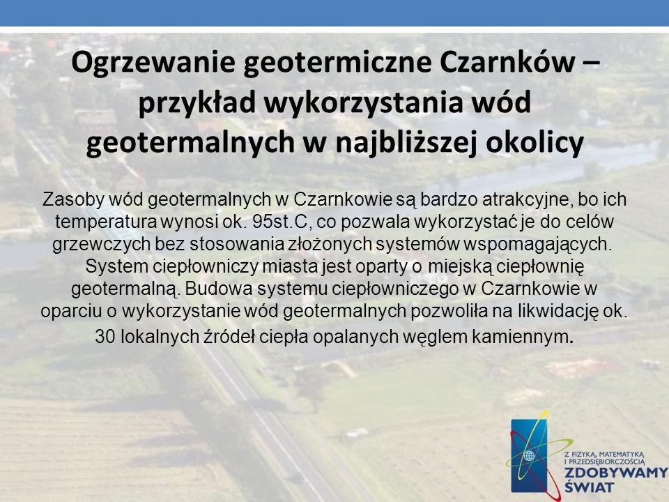 Ogrzewanie geotermiczne Czarnków – przykład wykorzystania wód geotermalnych w najbliższej okolicy Zasoby wód geotermalnych w Czarnkowie są bardzo atra