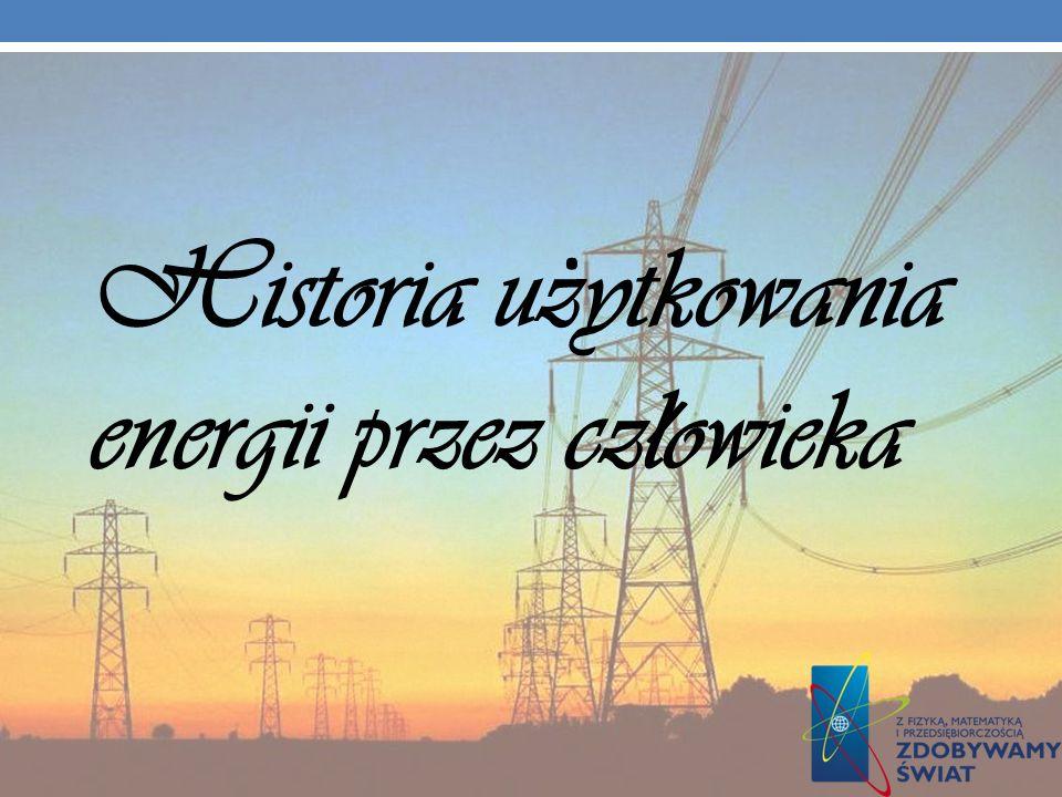 Historia uzytkowania energii przez czlowieka. /