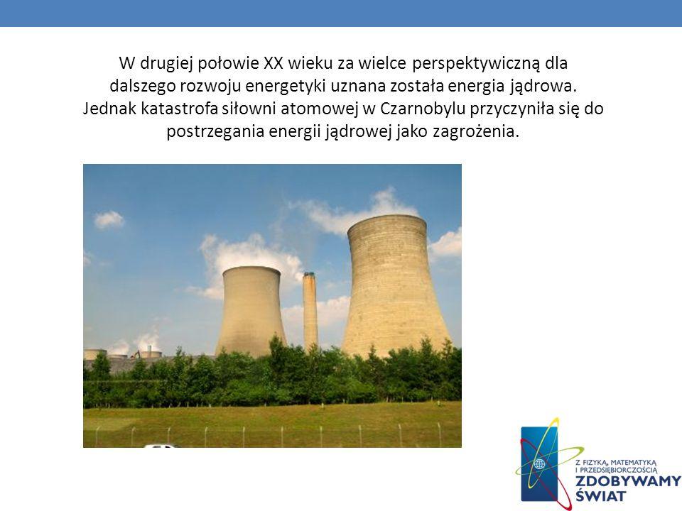 W drugiej połowie XX wieku za wielce perspektywiczną dla dalszego rozwoju energetyki uznana została energia jądrowa. Jednak katastrofa siłowni atomowe