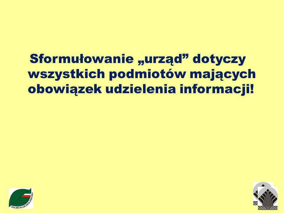 Sformułowanie urząd dotyczy wszystkich podmiotów mających obowiązek udzielenia informacji!