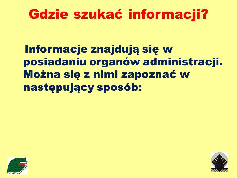 Gdzie szukać informacji? Informacje znajdują się w posiadaniu organów administracji. Można się z nimi zapoznać w następujący sposób: