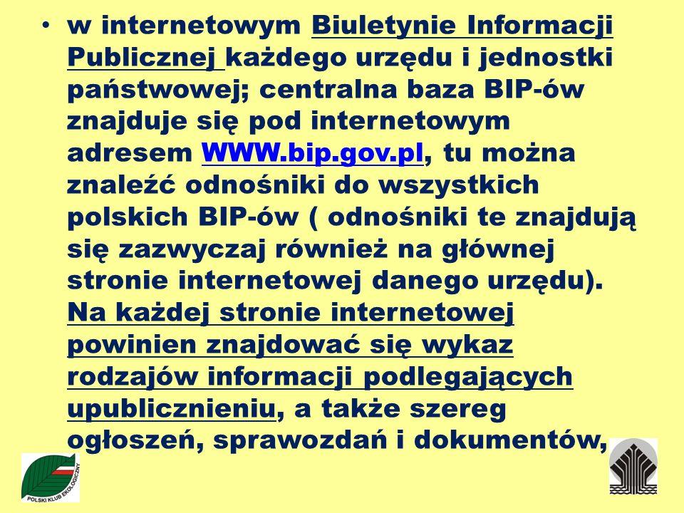 w internetowym Biuletynie Informacji Publicznej każdego urzędu i jednostki państwowej; centralna baza BIP-ów znajduje się pod internetowym adresem WWW
