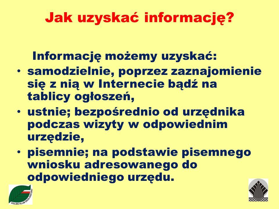 Jak uzyskać informację? Informację możemy uzyskać: samodzielnie, poprzez zaznajomienie się z nią w Internecie bądź na tablicy ogłoszeń, ustnie; bezpoś