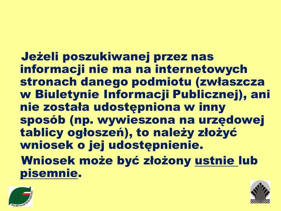 Jeżeli poszukiwanej przez nas informacji nie ma na internetowych stronach danego podmiotu (zwłaszcza w Biuletynie Informacji Publicznej), ani nie zost