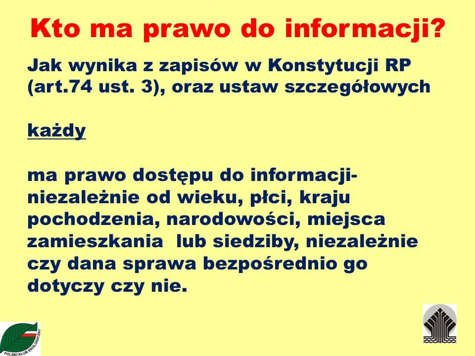 Kto ma prawo do informacji? Jak wynika z zapisów w Konstytucji RP (art.74 ust. 3), oraz ustaw szczegółowych każdy ma prawo dostępu do informacji- niez