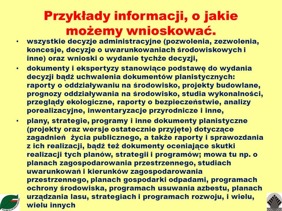 Przykłady informacji, o jakie możemy wnioskować. wszystkie decyzje administracyjne (pozwolenia, zezwolenia, koncesje, decyzje o uwarunkowaniach środow