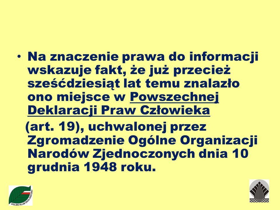 Na znaczenie prawa do informacji wskazuje fakt, że już przecież sześćdziesiąt lat temu znalazło ono miejsce w Powszechnej Deklaracji Praw Człowieka (a