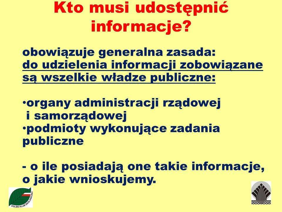 Kto musi udostępnić informacje? obowiązuje generalna zasada: do udzielenia informacji zobowiązane są wszelkie władze publiczne: organy administracji r