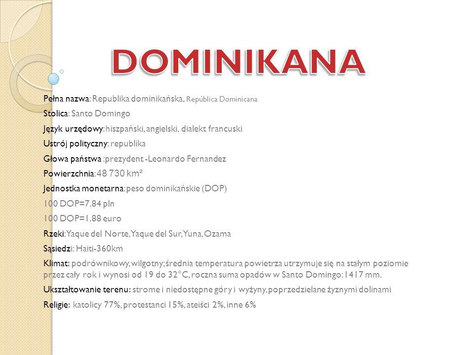 Pełna nazwa: Republika dominikańska, República Dominicana Stolica: Santo Domingo Język urzędowy: hiszpański, angielski, dialekt francuski Ustrój polit
