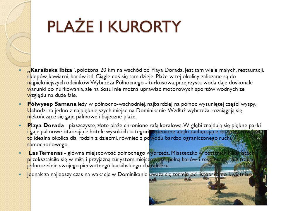 PLAŻE I KURORTY Karaibska Ibiza, położona 20 km na wschód od Playa Dorada. Jest tam wiele małych, restauracji, sklepów, kawiarni, barów itd. Ciągle co