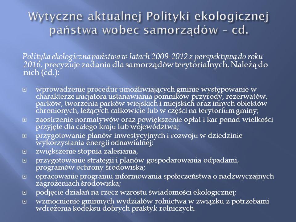 Polityka ekologiczna państwa w latach 2009-2012 z perspektywą do roku 2016. precyzuje zadania dla samorządów terytorialnych. Należą do nich: wzmocnien
