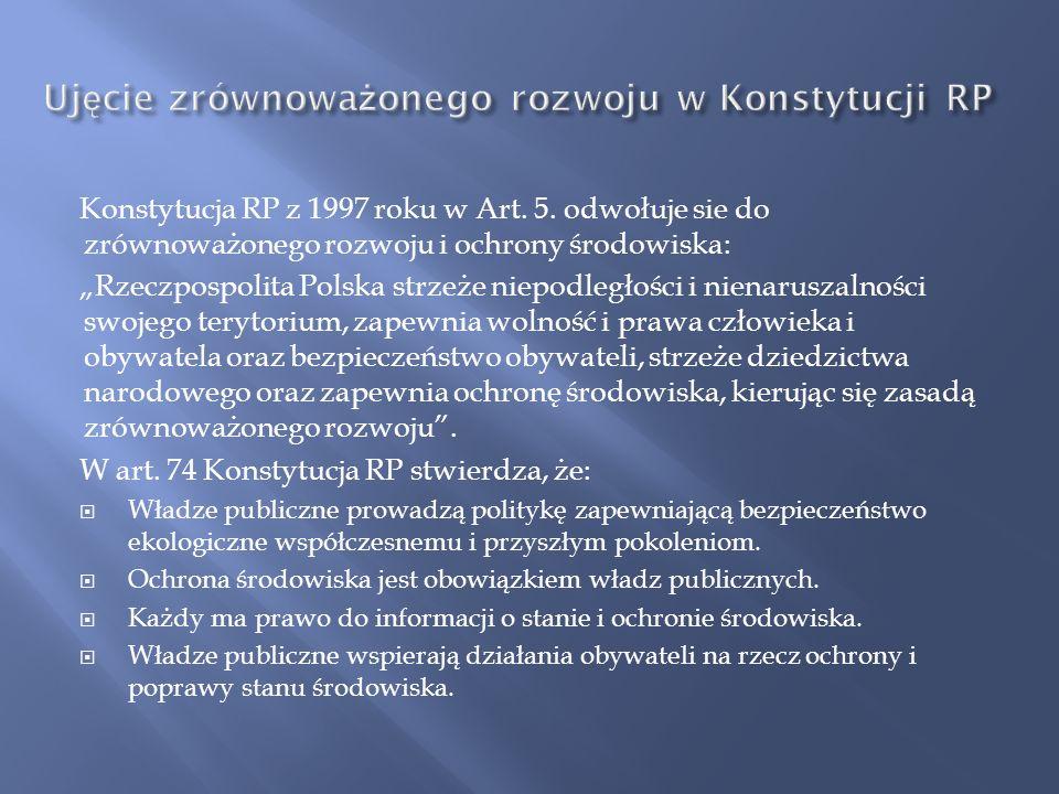 Prawo ochrony środowiska (art. 3, pkt 50): Zrównoważony rozwój jest to taki rozwój społeczno-gospodarczy, w którym następuje proces integrowania dział