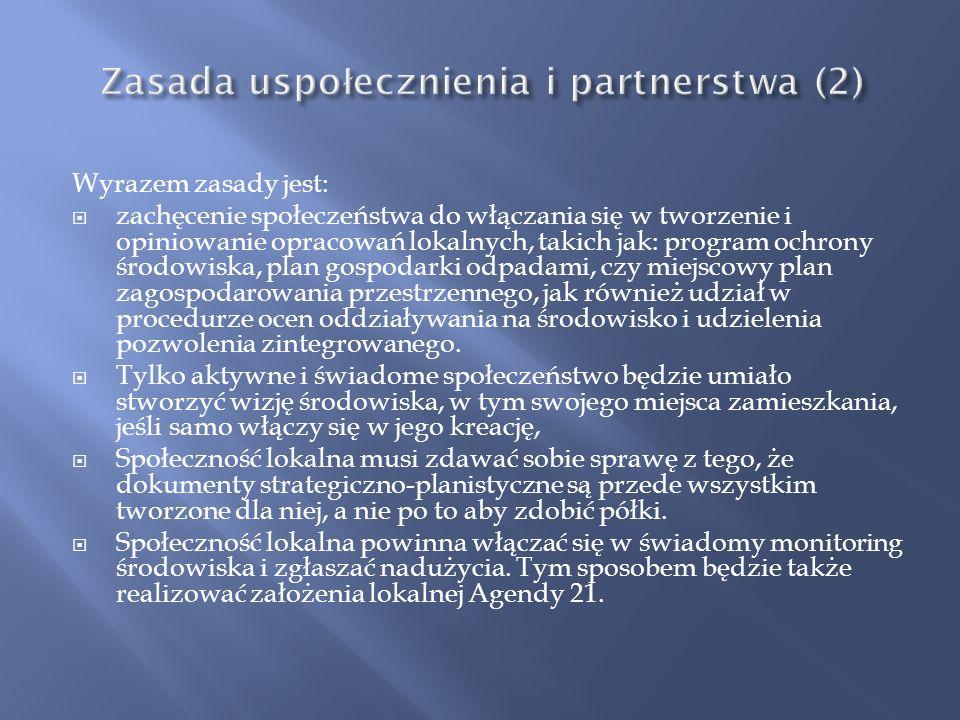 Zasada ta: zakłada udział społeczeństwa w programowaniu rozwoju, interpretacji i wdrażaniu koncepcji zrównoważonego rozwoju.