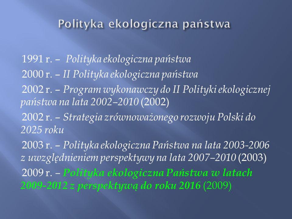1991 r.– Polityka ekologiczna państwa 2000 r. – II Polityka ekologiczna państwa 2002 r.