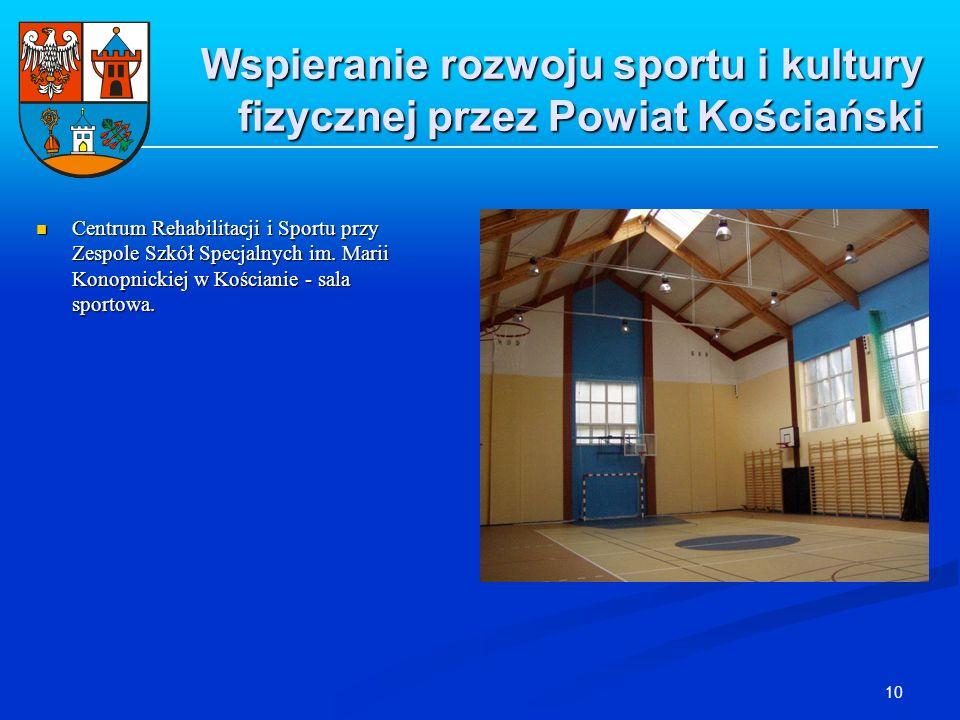 10 Wspieranie rozwoju sportu i kultury fizycznej przez Powiat Kościański Centrum Rehabilitacji i Sportu przy Zespole Szkół Specjalnych im. Marii Konop