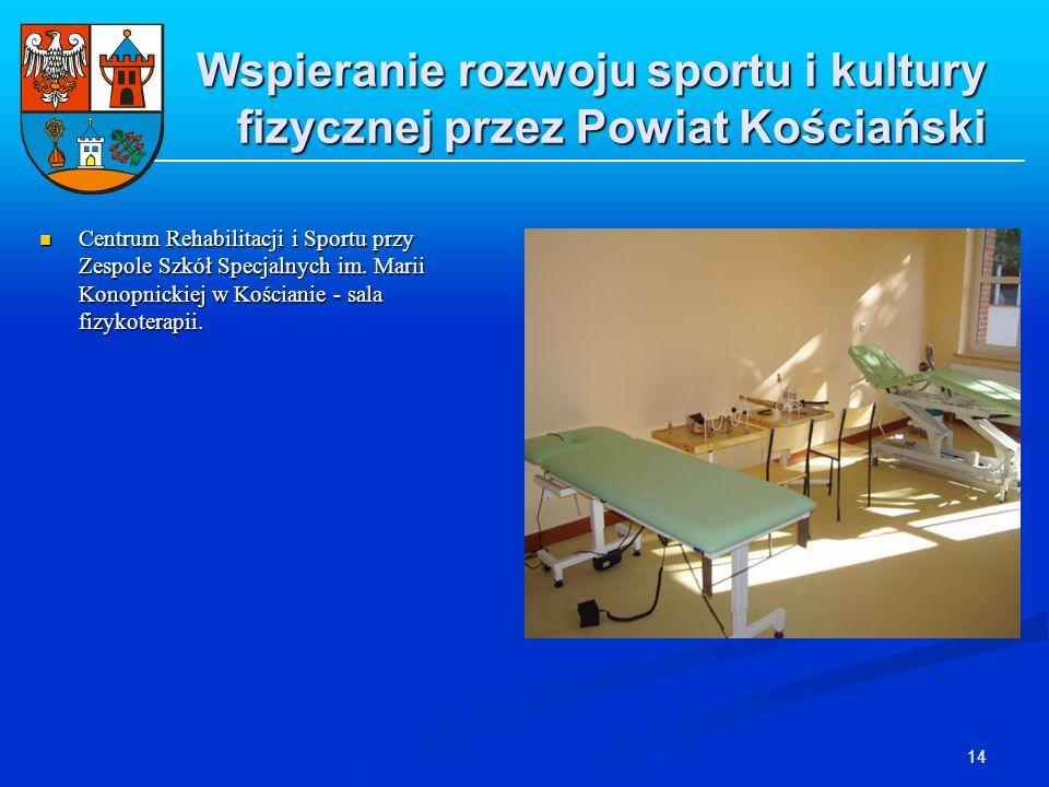 14 Wspieranie rozwoju sportu i kultury fizycznej przez Powiat Kościański Centrum Rehabilitacji i Sportu przy Zespole Szkół Specjalnych im. Marii Konop