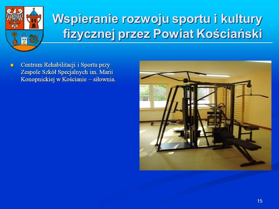 15 Wspieranie rozwoju sportu i kultury fizycznej przez Powiat Kościański Centrum Rehabilitacji i Sportu przy Zespole Szkół Specjalnych im. Marii Konop