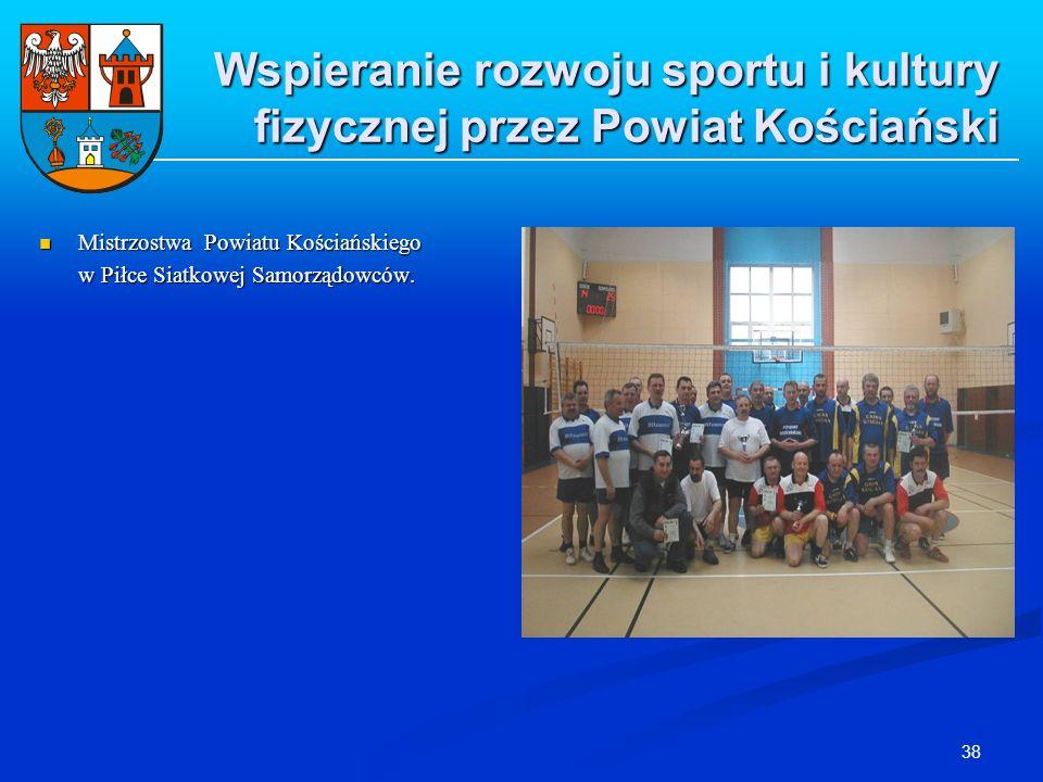 38 Wspieranie rozwoju sportu i kultury fizycznej przez Powiat Kościański Mistrzostwa Powiatu Kościańskiego Mistrzostwa Powiatu Kościańskiego w Piłce S