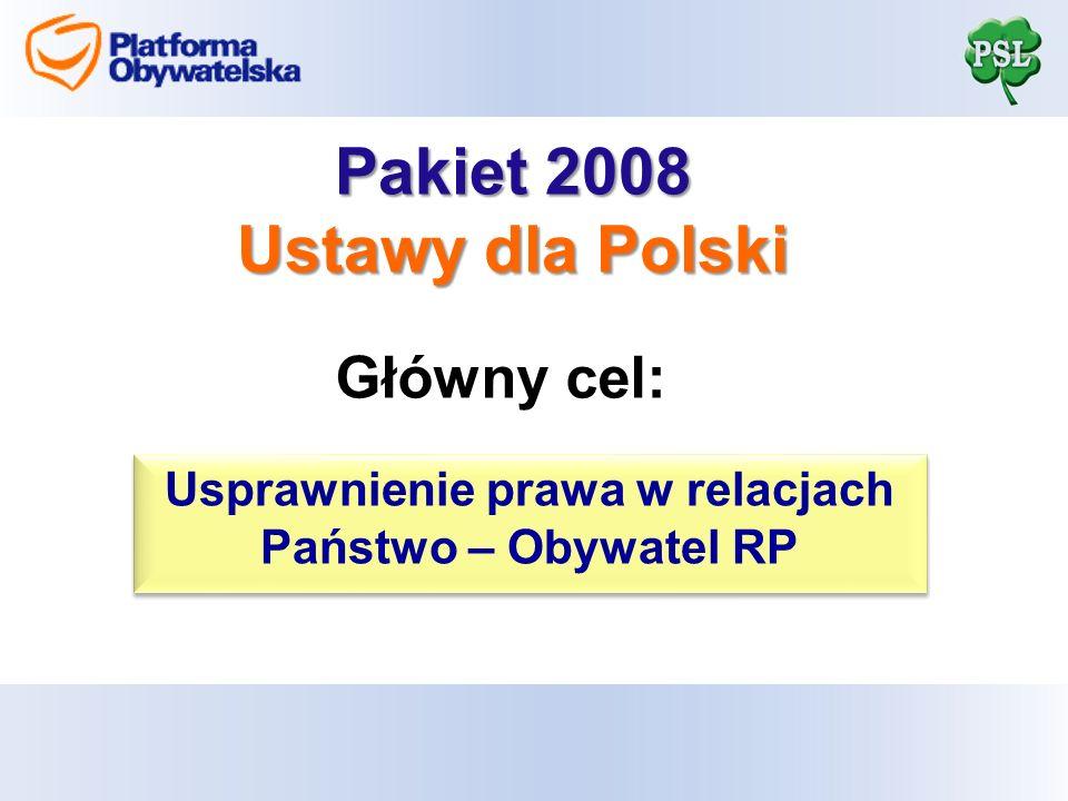 Pakiet 2008 Ustawy dla Polski Główny cel: Usprawnienie prawa w relacjach Państwo – Obywatel RP